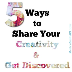 Five Ways to Share Your Creativity and Get Discovered